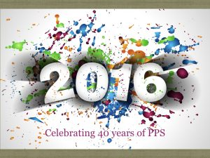 PPS 2016 40th celebrate