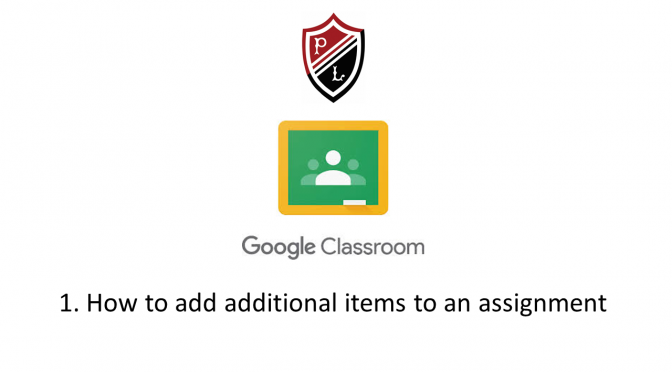 How to Google Classroom – 1. Adding additional items to an assignment