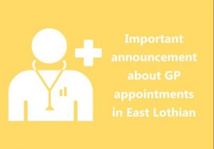 Graphic - Important changes re GP appointments in East Lothian